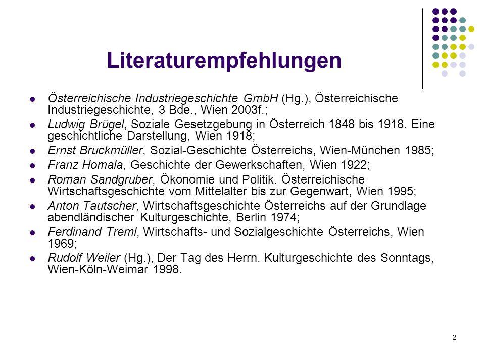 2 Literaturempfehlungen Österreichische Industriegeschichte GmbH (Hg.), Österreichische Industriegeschichte, 3 Bde., Wien 2003f.; Ludwig Brügel, Soziale Gesetzgebung in Österreich 1848 bis 1918.