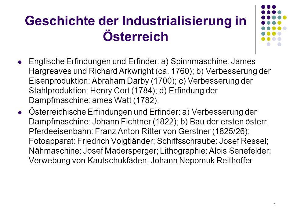 6 Geschichte der Industrialisierung in Österreich Englische Erfindungen und Erfinder: a) Spinnmaschine: James Hargreaves und Richard Arkwright (ca.