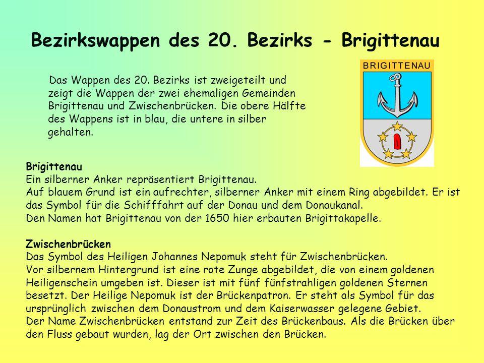 Bezirkswappen des 20. Bezirks - Brigittenau Das Wappen des 20. Bezirks ist zweigeteilt und zeigt die Wappen der zwei ehemaligen Gemeinden Brigittenau
