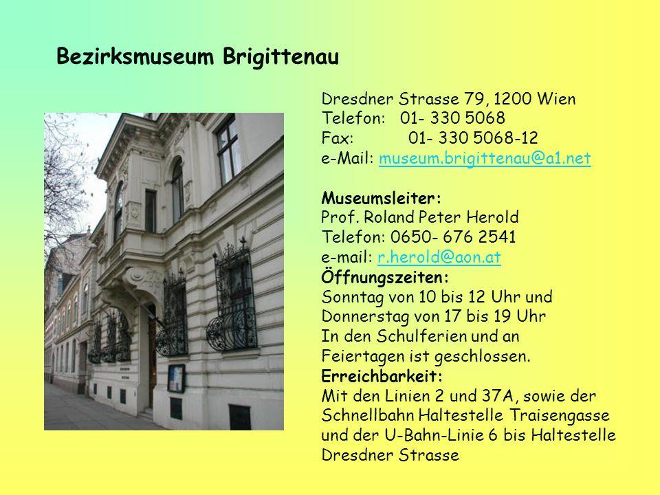 Dresdner Strasse 79, 1200 Wien Telefon: 01- 330 5068 Fax: 01- 330 5068-12 e-Mail: museum.brigittenau@a1.netmuseum.brigittenau@a1.net Museumsleiter: Pr