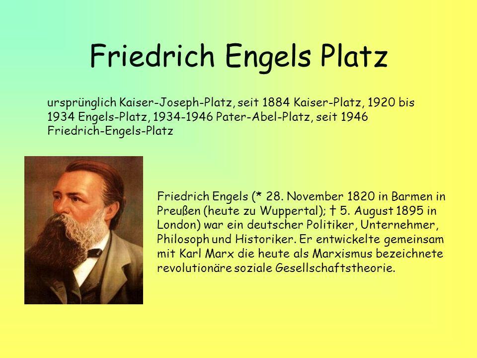 Friedrich Engels Platz ursprünglich Kaiser-Joseph-Platz, seit 1884 Kaiser-Platz, 1920 bis 1934 Engels-Platz, 1934-1946 Pater-Abel-Platz, seit 1946 Fri