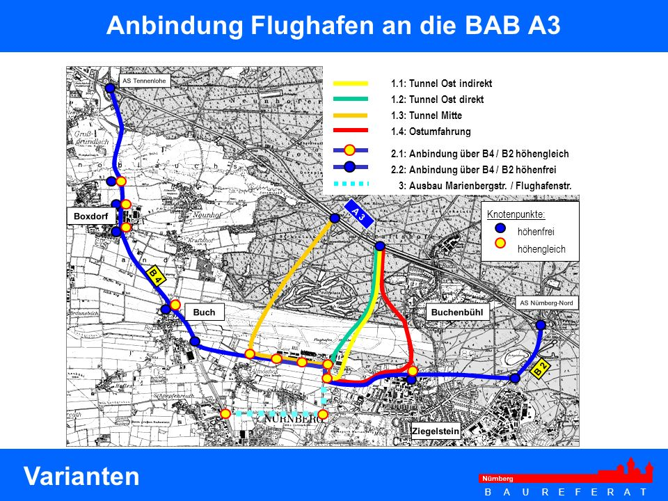 B A U R E F E R A T B 2 B 4 Boxdorf Buch Ziegelstein Knotenpunkte: höhenfrei höhengleich Buchenbühl A 3 AS Tennenlohe AS Nürnberg-Nord 1.1: Tunnel Ost