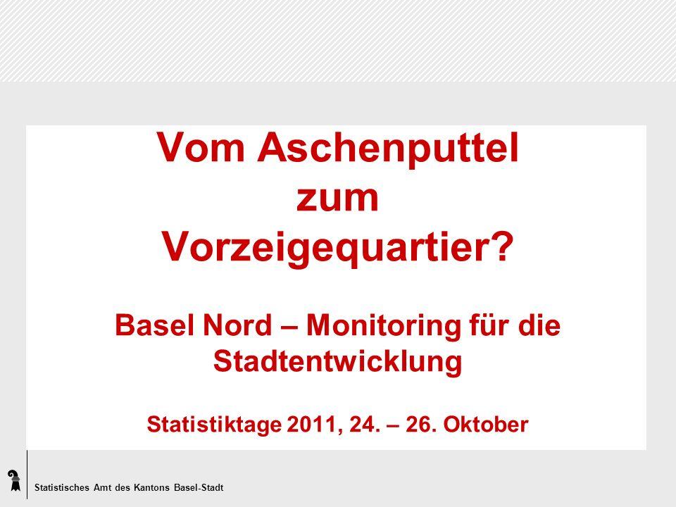 Statistisches Amt des Kantons Basel-Stadt Vom Aschenputtel zum Vorzeigequartier.