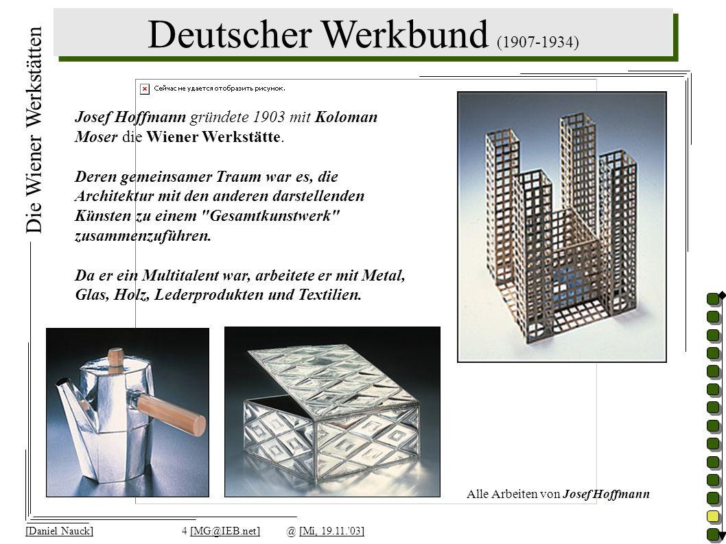 Deutscher Werkbund (1907-1934) [Daniel Nauck]4 [MG@IEB.net]@ [Mi, 19.11.'03] Die Wiener Werkstätten Josef Hoffmann gründete 1903 mit Koloman Moser die