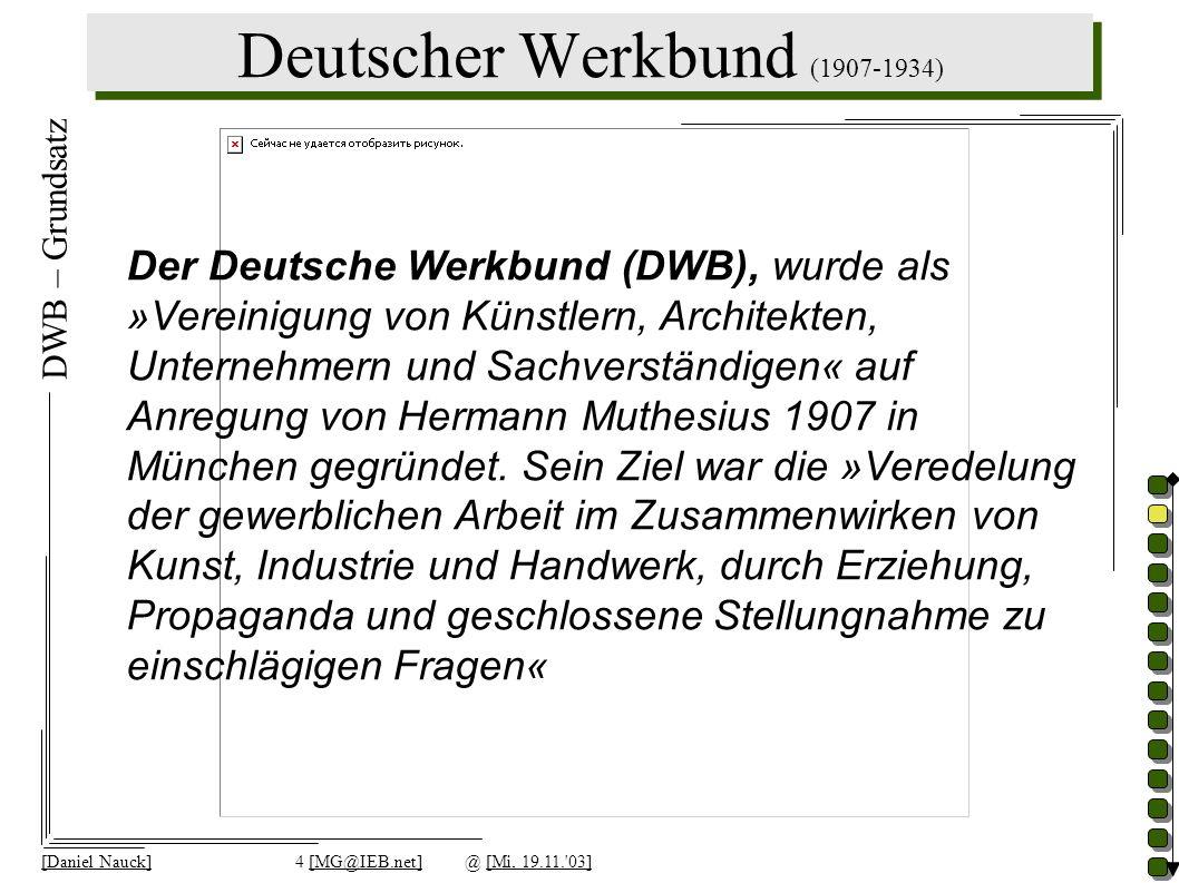 [Daniel Nauck]4 [MG@IEB.net]@ [Mi, 19.11.'03] Der Deutsche Werkbund (DWB), wurde als »Vereinigung von Künstlern, Architekten, Unternehmern und Sachver