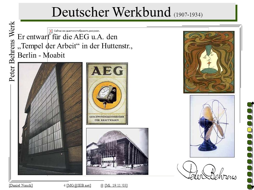 Deutscher Werkbund (1907-1934) [Daniel Nauck]4 [MG@IEB.net]@ [Mi, 19.11.'03] Peter Behrens Werk Er entwarf für die AEG u.A. den Tempel der Arbeit in d