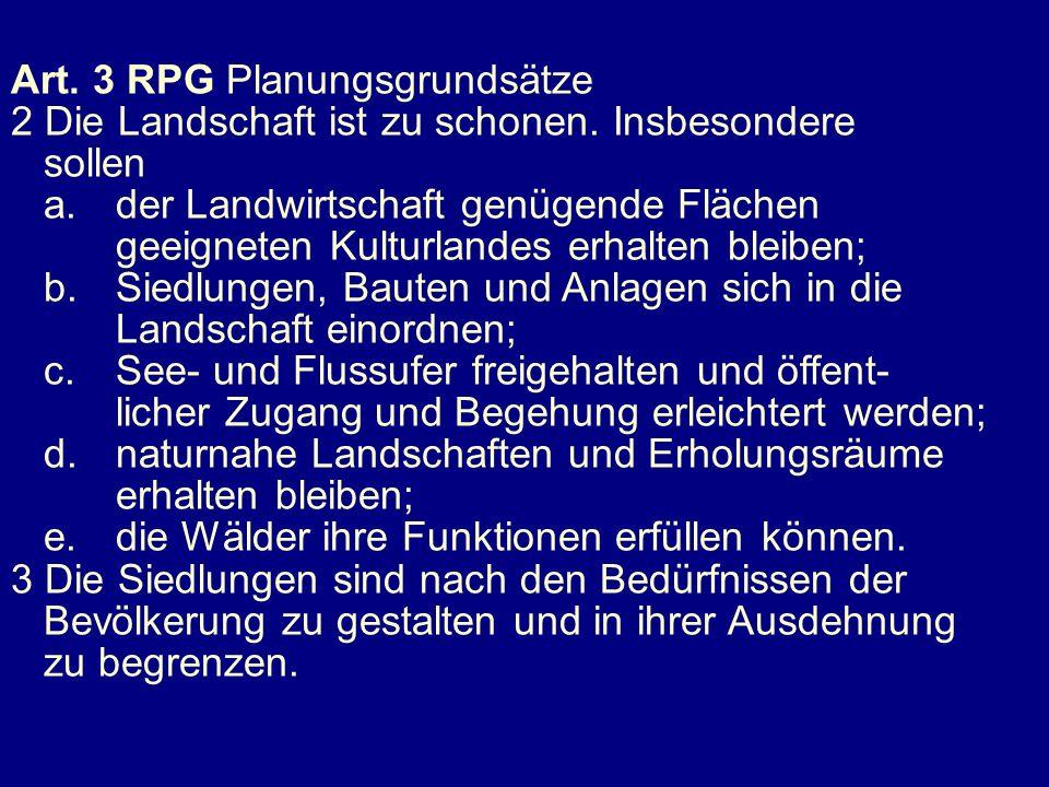 Art.3 RPG Planungsgrundsätze 2 Die Landschaft ist zu schonen.