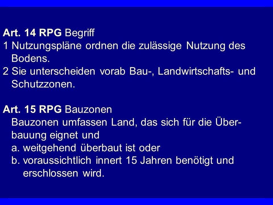 Nutzungsplan Art.14 RPG Begriff 1 Nutzungspläne ordnen die zulässige Nutzung des Bodens.