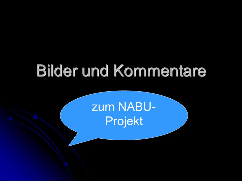 Bilder und Kommentare zum NABU- Projekt
