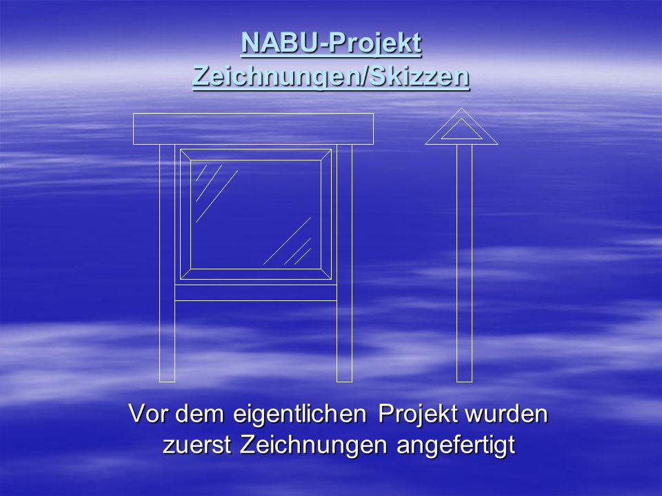 NABU-Projekt Zeichnungen/Skizzen Vor dem eigentlichen Projekt wurden zuerst Zeichnungen angefertigt