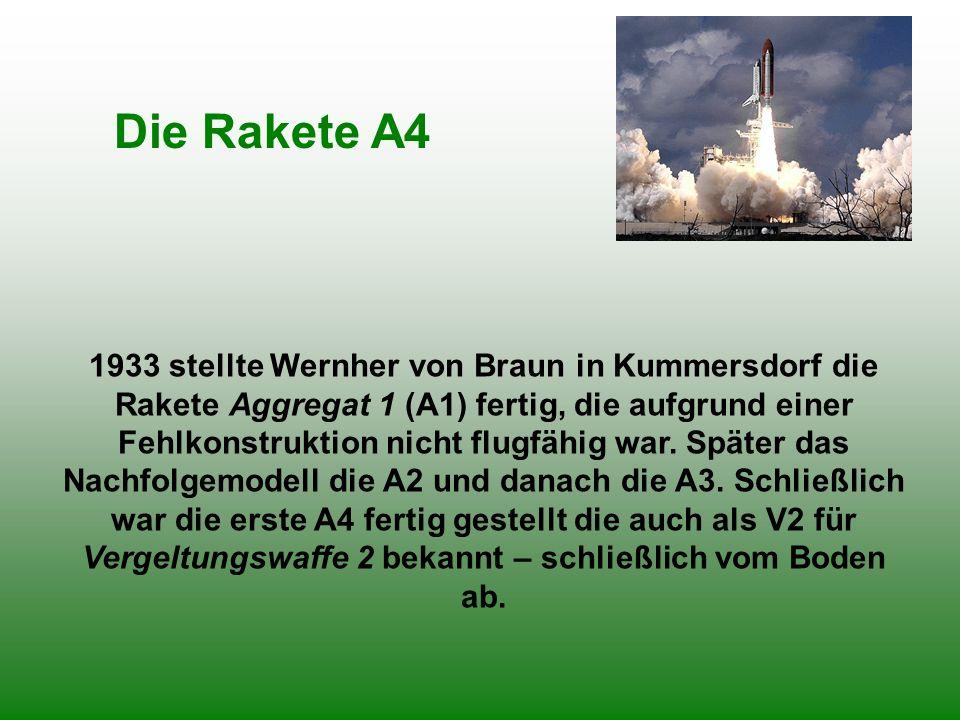 Die Rakete A4 1933 stellte Wernher von Braun in Kummersdorf die Rakete Aggregat 1 (A1) fertig, die aufgrund einer Fehlkonstruktion nicht flugfähig war