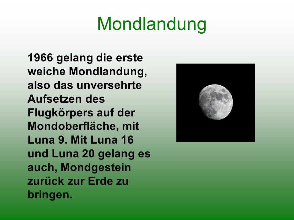 Mondlandung 1966 gelang die erste weiche Mondlandung, also das unversehrte Aufsetzen des Flugkörpers auf der Mondoberfläche, mit Luna 9. Mit Luna 16 u