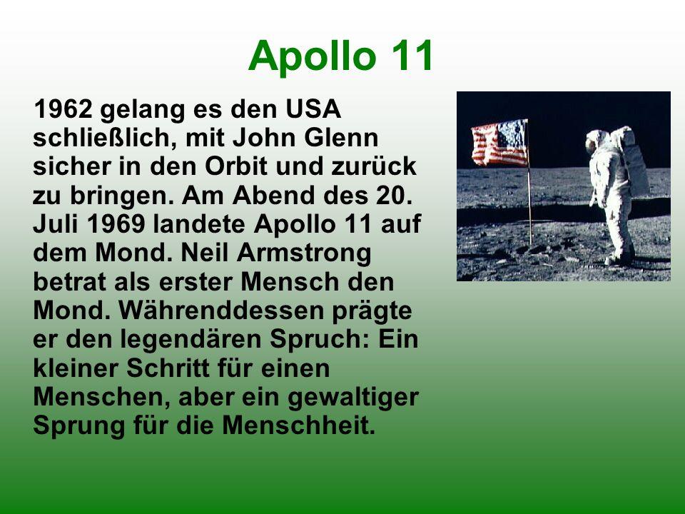Apollo 11 1962 gelang es den USA schließlich, mit John Glenn sicher in den Orbit und zurück zu bringen. Am Abend des 20. Juli 1969 landete Apollo 11 a