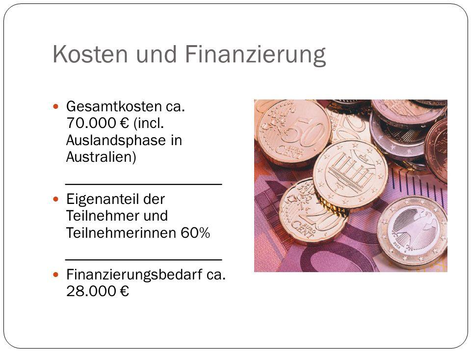 Kosten und Finanzierung Gesamtkosten ca. 70.000 (incl. Auslandsphase in Australien) ____________________ Eigenanteil der Teilnehmer und Teilnehmerinne