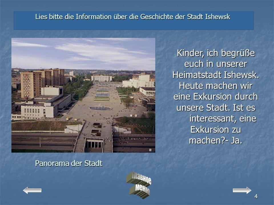 4 Panorama der Stadt Lies bitte die Information über die Geschichte der Stadt Ishewsk Kinder, ich begrüße euch in unserer Heimatstadt Ishewsk.