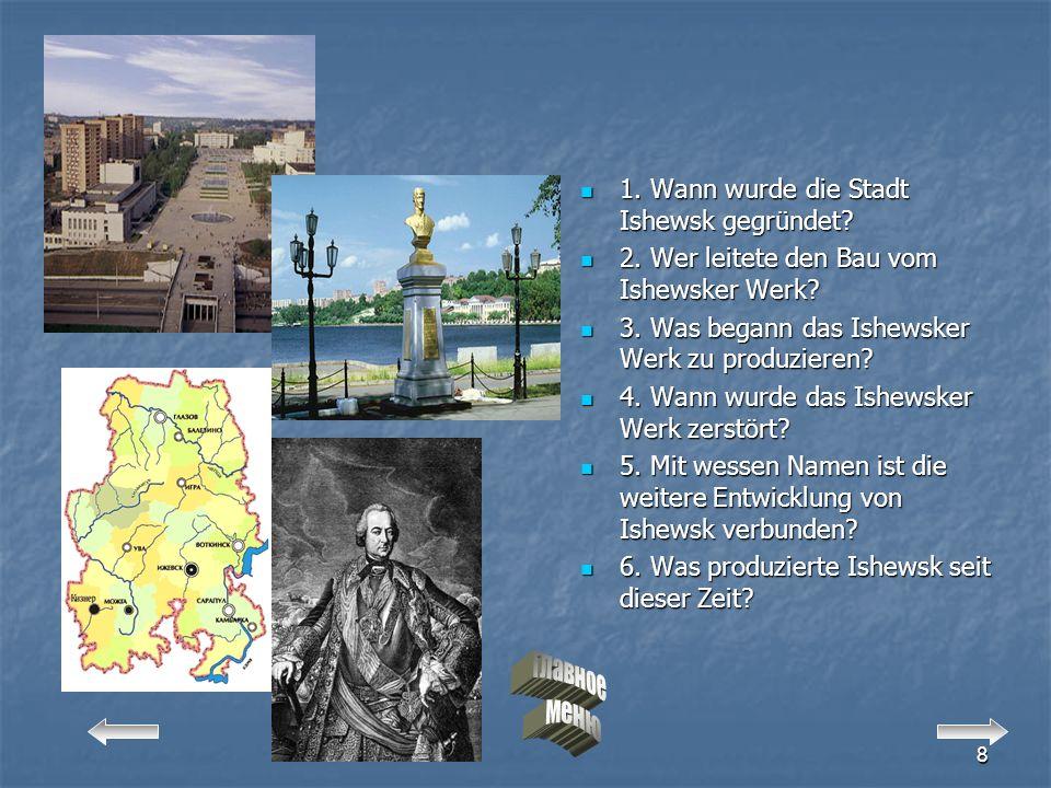 8 1.Wann wurde die Stadt Ishewsk gegründet. 1. Wann wurde die Stadt Ishewsk gegründet.
