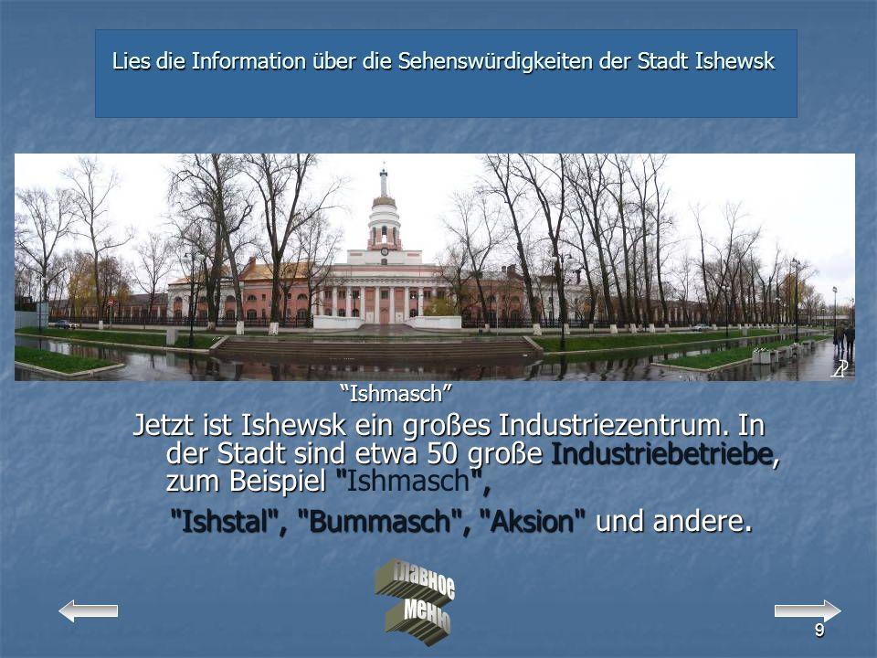9 Ishmasch Ishmasch Jetzt ist Ishewsk ein großes Industriezentrum.