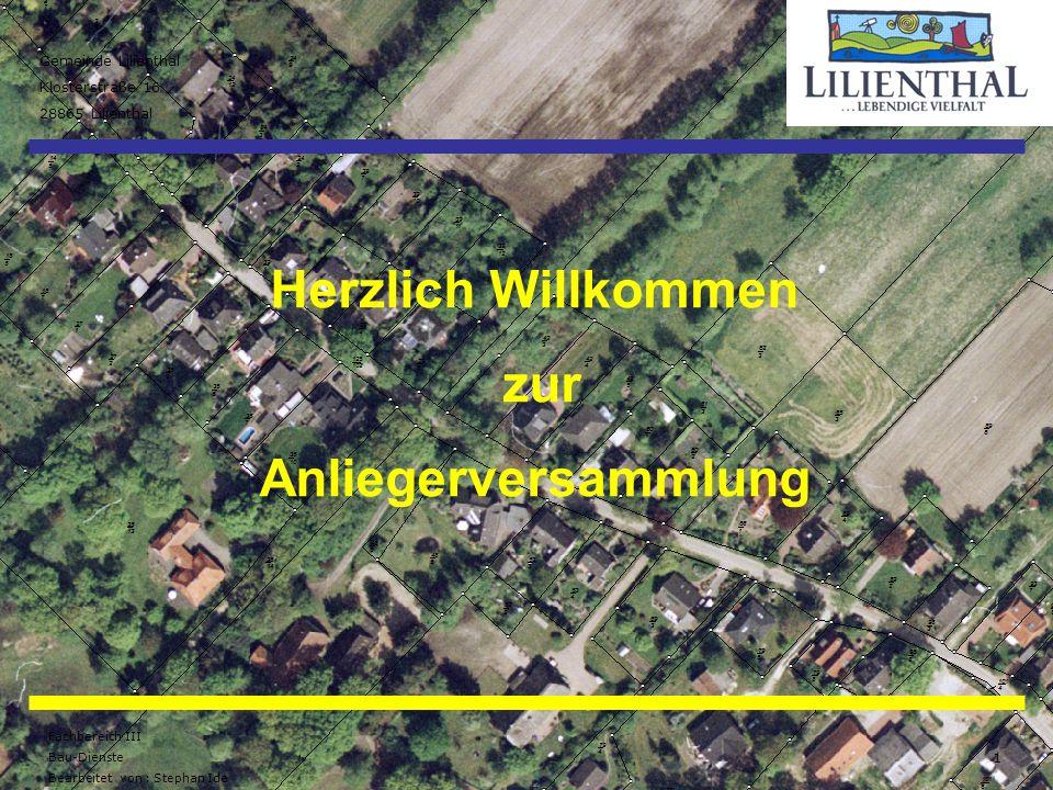 Gemeinde Lilienthal Klosterstraße 16 28865 Lilienthal Fachbereich III Bau-Dienste Bearbeitet von : Stephan Ide 1 Herzlich Willkommen zur Anliegerversa