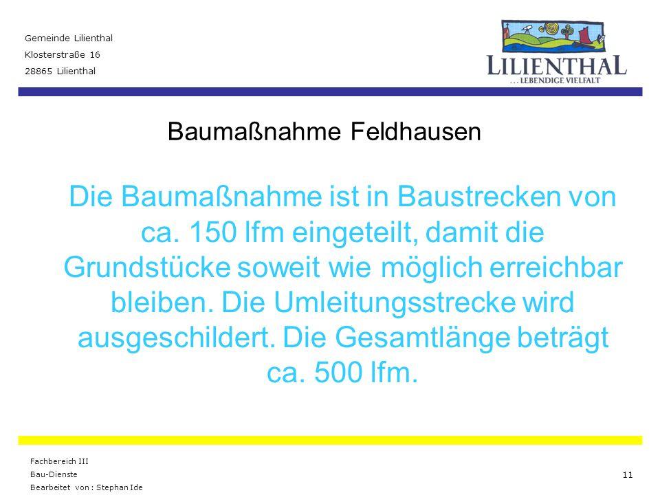 Baumaßnahme Feldhausen Gemeinde Lilienthal Klosterstraße 16 28865 Lilienthal Fachbereich III Bau-Dienste Bearbeitet von : Stephan Ide 11 Die Baumaßnah