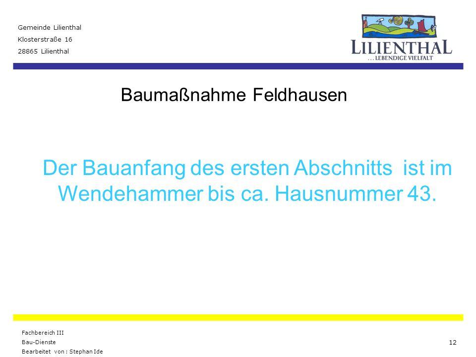 Baumaßnahme Feldhausen Gemeinde Lilienthal Klosterstraße 16 28865 Lilienthal Fachbereich III Bau-Dienste Bearbeitet von : Stephan Ide 12 Der Bauanfang