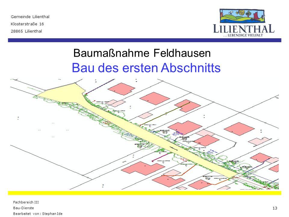 Baumaßnahme Feldhausen Gemeinde Lilienthal Klosterstraße 16 28865 Lilienthal Fachbereich III Bau-Dienste Bearbeitet von : Stephan Ide 13 Bau des erste