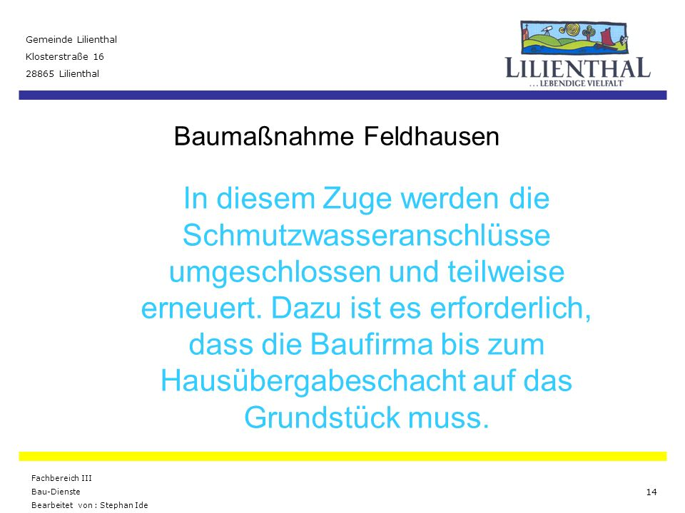 Baumaßnahme Feldhausen Gemeinde Lilienthal Klosterstraße 16 28865 Lilienthal Fachbereich III Bau-Dienste Bearbeitet von : Stephan Ide 14 In diesem Zug
