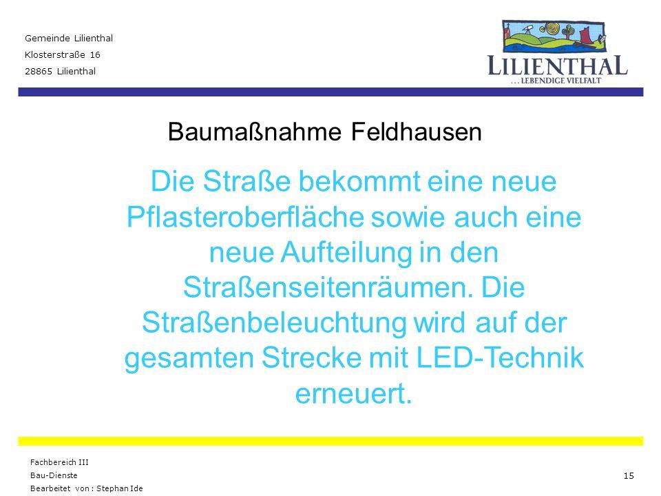 Baumaßnahme Feldhausen Gemeinde Lilienthal Klosterstraße 16 28865 Lilienthal Fachbereich III Bau-Dienste Bearbeitet von : Stephan Ide 15 Die Straße be