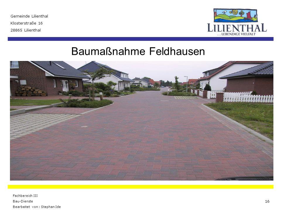 Baumaßnahme Feldhausen Gemeinde Lilienthal Klosterstraße 16 28865 Lilienthal Fachbereich III Bau-Dienste Bearbeitet von : Stephan Ide 16