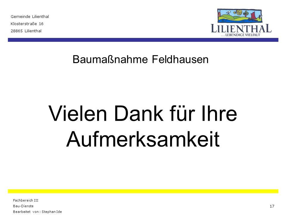 Baumaßnahme Feldhausen Gemeinde Lilienthal Klosterstraße 16 28865 Lilienthal Fachbereich III Bau-Dienste Bearbeitet von : Stephan Ide 17 Vielen Dank f