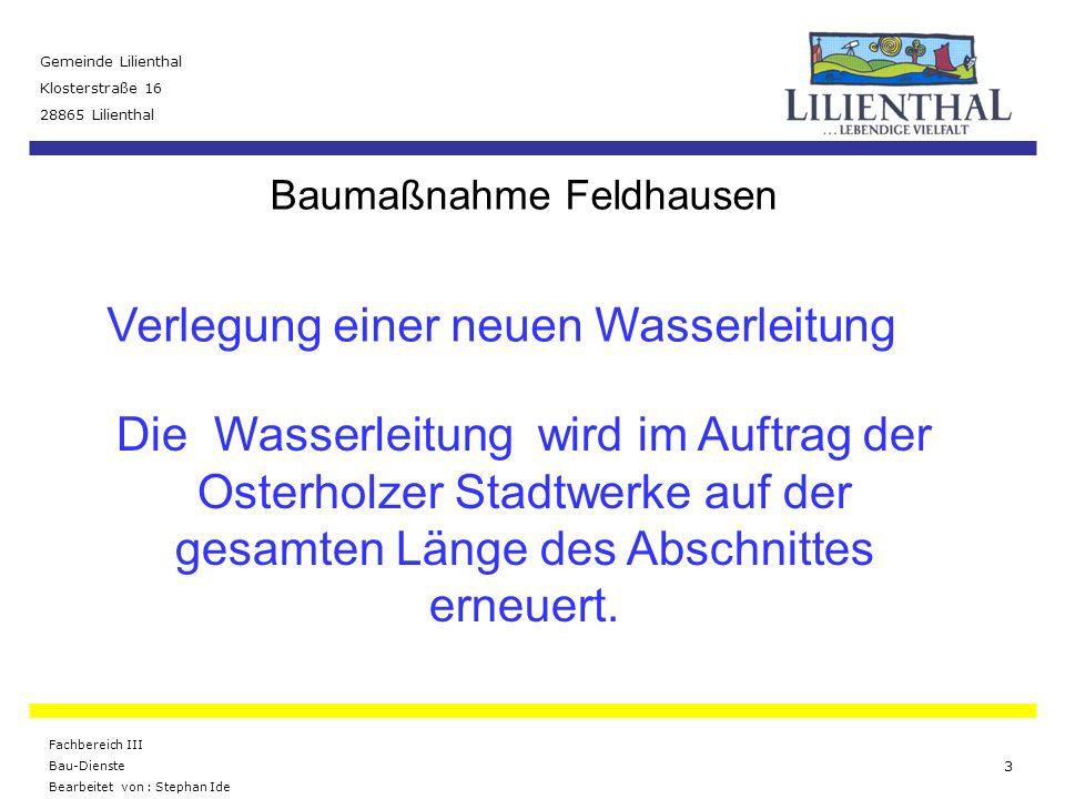 Baumaßnahme Feldhausen Gemeinde Lilienthal Klosterstraße 16 28865 Lilienthal Fachbereich III Bau-Dienste Bearbeitet von : Stephan Ide 14 In diesem Zuge werden die Schmutzwasseranschlüsse umgeschlossen und teilweise erneuert.