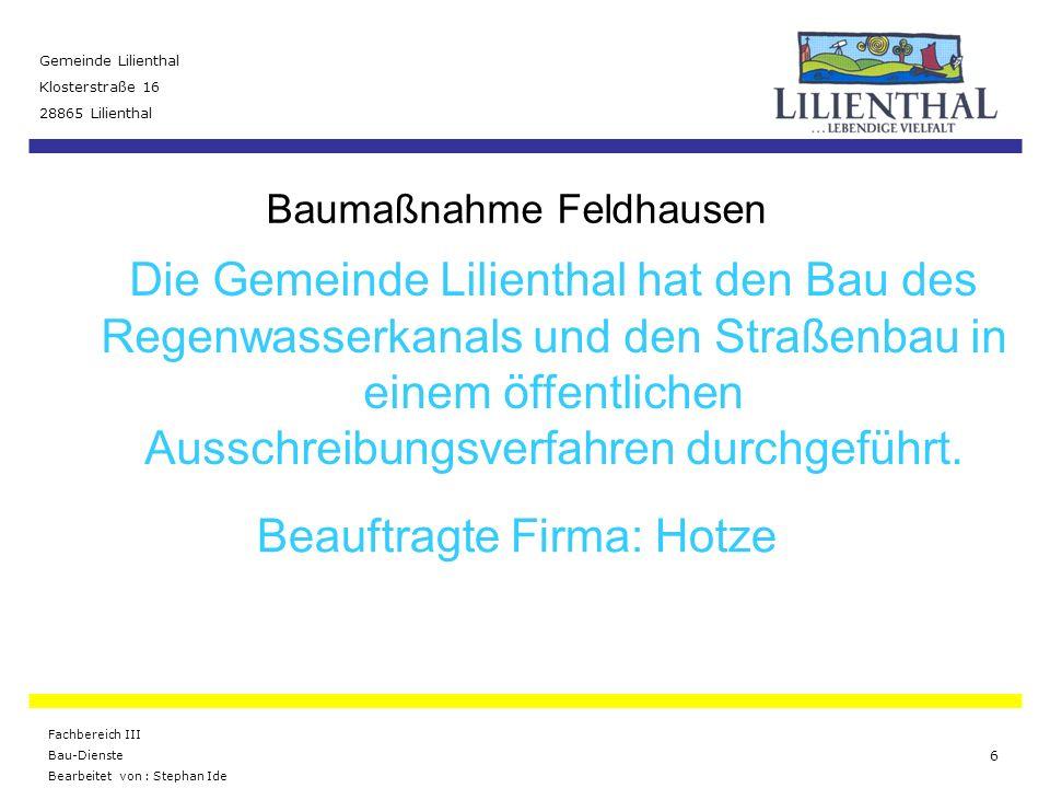 Baumaßnahme Feldhausen Gemeinde Lilienthal Klosterstraße 16 28865 Lilienthal Fachbereich III Bau-Dienste Bearbeitet von : Stephan Ide 7 Verlegung eines neuen Regenwasserkanals Der Regenwasserkanal wird in der Straße auf der gesamten Länge neu gebaut.