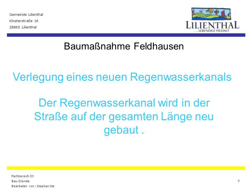 Baumaßnahme Feldhausen Gemeinde Lilienthal Klosterstraße 16 28865 Lilienthal Fachbereich III Bau-Dienste Bearbeitet von : Stephan Ide 8 Lage des neuen Regenwasserkanals