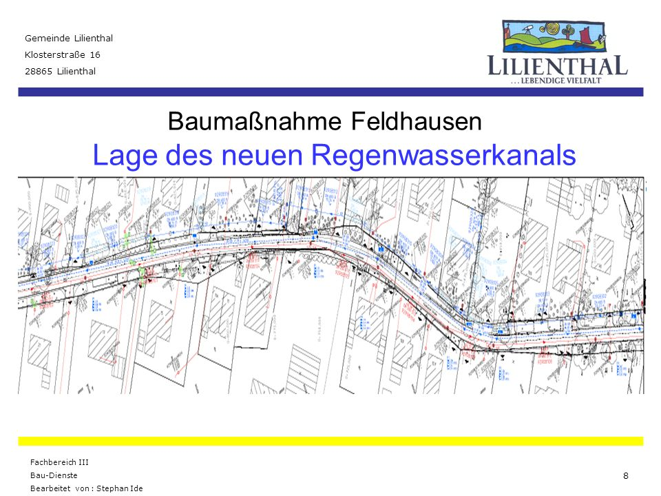 Baumaßnahme Feldhausen Gemeinde Lilienthal Klosterstraße 16 28865 Lilienthal Fachbereich III Bau-Dienste Bearbeitet von : Stephan Ide 9 Lage des neuen Regenwasserkanals