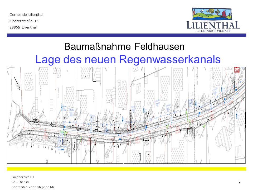 Baumaßnahme Feldhausen Gemeinde Lilienthal Klosterstraße 16 28865 Lilienthal Fachbereich III Bau-Dienste Bearbeitet von : Stephan Ide 10 Der Baubeginn soll voraussichtlich am 18.07.2011 sein.