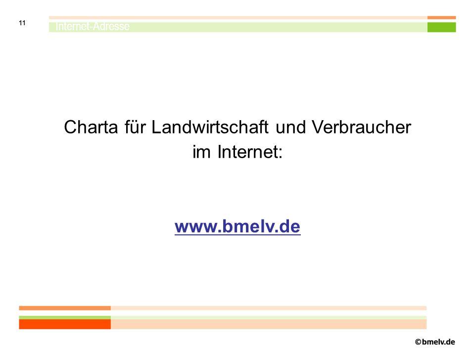11 Internet-Adresse Charta für Landwirtschaft und Verbraucher im Internet: www.bmelv.de