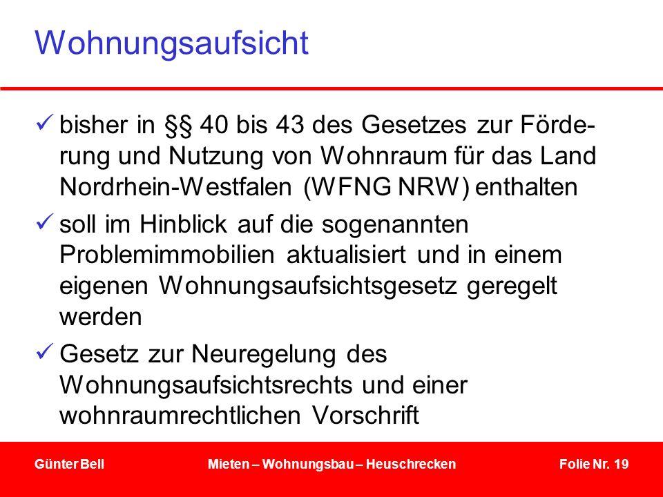 Folie Nr. 19 Wohnungsaufsicht bisher in §§ 40 bis 43 des Gesetzes zur Förde- rung und Nutzung von Wohnraum für das Land Nordrhein-Westfalen (WFNG NRW)