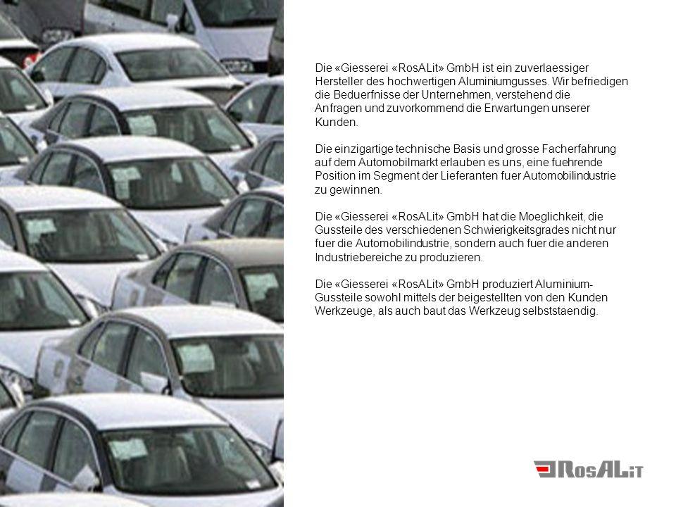Die «Giesserei «RosALit» GmbH ist ein zuverlaessiger Hersteller des hochwertigen Aluminiumgusses.