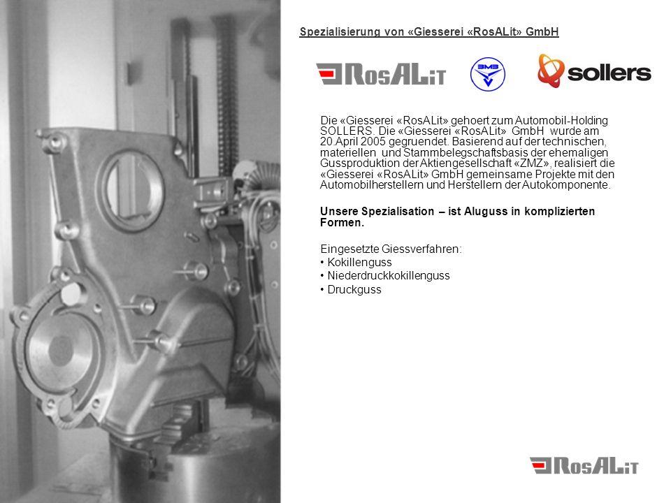 Die Produktion von der «Giesserei «RosALit» GmbH verfuegt ueber die umfangreichen Moeglichkeiten: - Automatisierte Giesskarusellen; - Druckgiessmaschinen und automatisierte Druckgiesszellen mit Schliesskraft von 250 bis 3000 Tonnen; - Konstruktion und Auslegung von Gussteilen mittels CAD/CAE (UNIGRAPHICS NX, AUTOCAD); - Herstellung von Sandkernen im Cold-Box und Beach-Box Verfahren, 3D-Modellierung mit dem Angusssystem und Modellierung der Giessvorgaenge unter Einsatz der Simulationspakete MAGMA und LVM-Flow; - Entgasung der Legierung; - Roentgenkontrolle; - Kontrolle der Geometrie mittels 3D-Koordinatenmaschine; - Reinigung der Legierung mittels der schaumkeramischen Filter; - Strahlen.