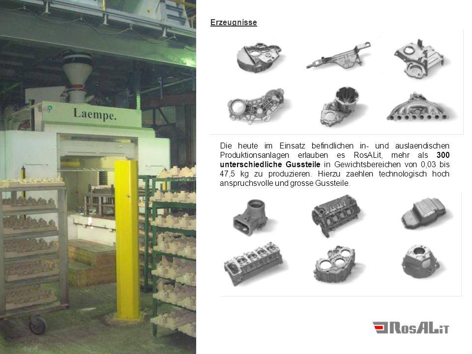 Die heute im Einsatz befindlichen in- und auslaendischen Produktionsanlagen erlauben es RosALit, mehr als 300 unterschiedliche Gussteile in Gewichtsbe