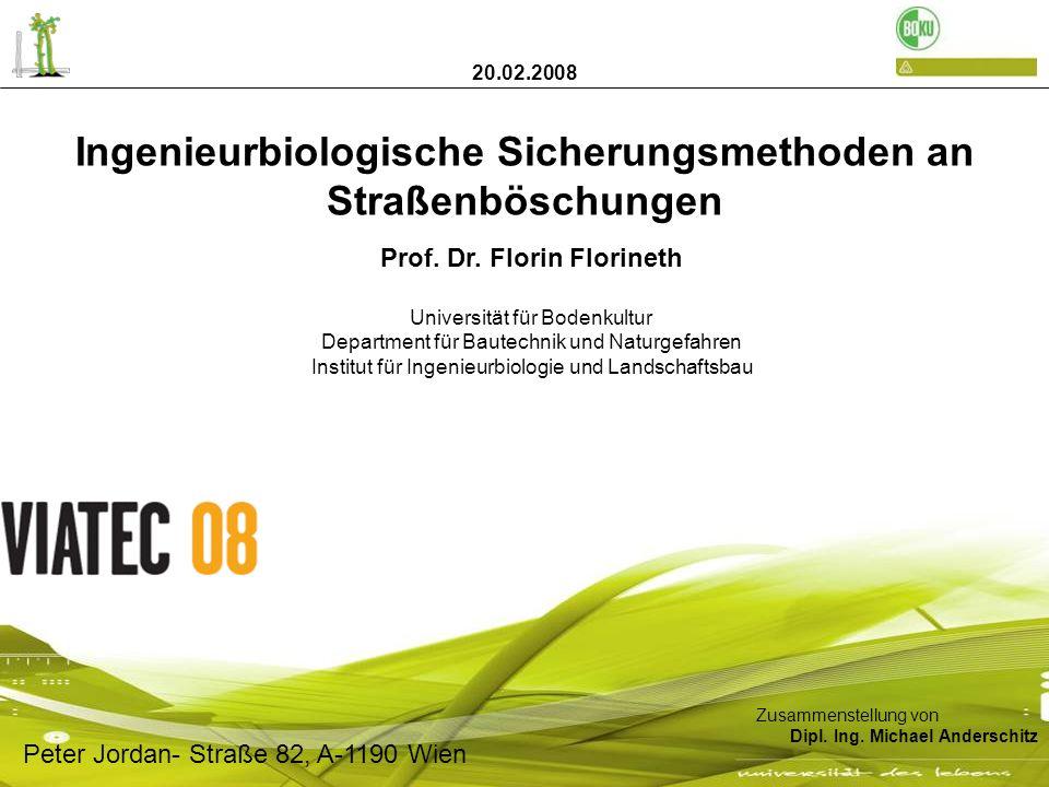 Ingenieurbiologische Sicherungsmethoden an Straßenböschungen Prof. Dr. Florin Florineth Universität für Bodenkultur Department für Bautechnik und Natu