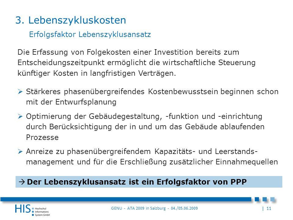 | 11 GENU - ATA 2009 in Salzburg - 04./05.06.2009 Die Erfassung von Folgekosten einer Investition bereits zum Entscheidungszeitpunkt ermöglicht die wirtschaftliche Steuerung künftiger Kosten in langfristigen Verträgen.