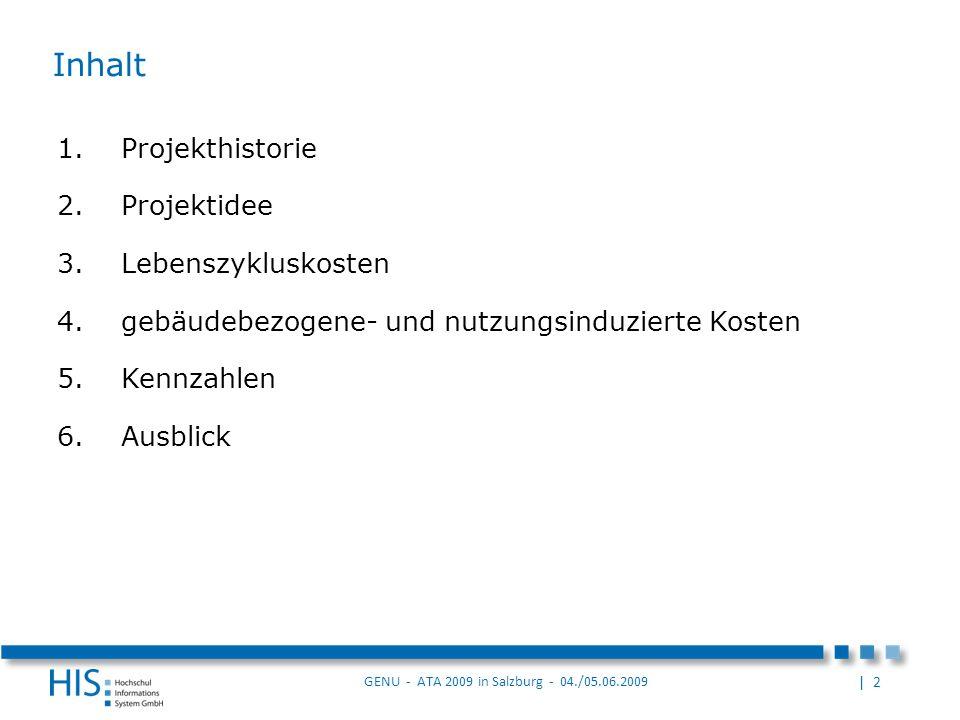 | 2 GENU - ATA 2009 in Salzburg - 04./05.06.2009 Inhalt 1.Projekthistorie 2.Projektidee 3.Lebenszykluskosten 4.gebäudebezogene- und nutzungsinduzierte Kosten 5.Kennzahlen 6.Ausblick