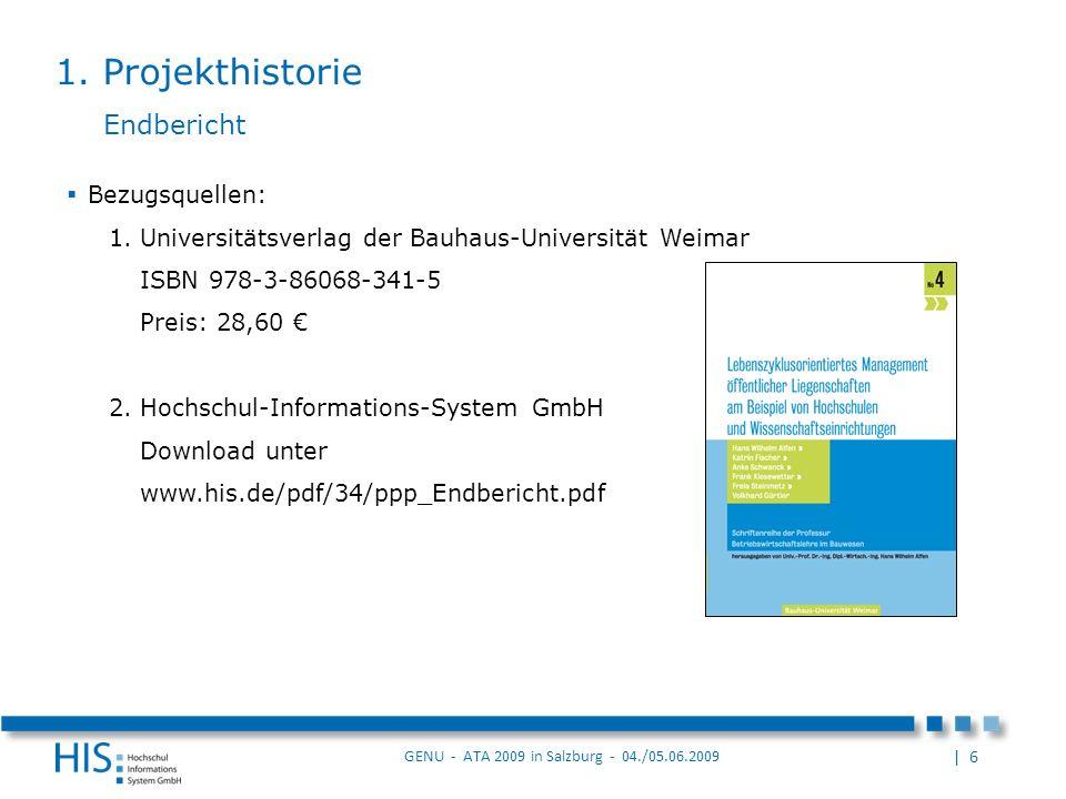 | 6 GENU - ATA 2009 in Salzburg - 04./05.06.2009 Bezugsquellen: 1.Universitätsverlag der Bauhaus-Universität Weimar ISBN 978-3-86068-341-5 Preis: 28,60 2.Hochschul-Informations-System GmbH Download unter www.his.de/pdf/34/ppp_Endbericht.pdf Endbericht 1.