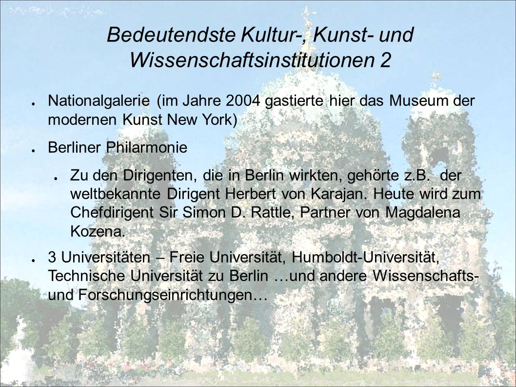 Bedeutendste Kultur-, Kunst- und Wissenschaftsinstitutionen 2 Nationalgalerie (im Jahre 2004 gastierte hier das Museum der modernen Kunst New York) Be
