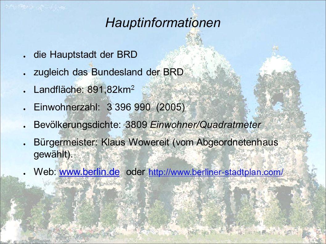 Hauptinformationen die Hauptstadt der BRD zugleich das Bundesland der BRD Landfläche: 891,82km 2 Einwohnerzahl: 3 396 990 (2005) Bevölkerungsdichte: 3