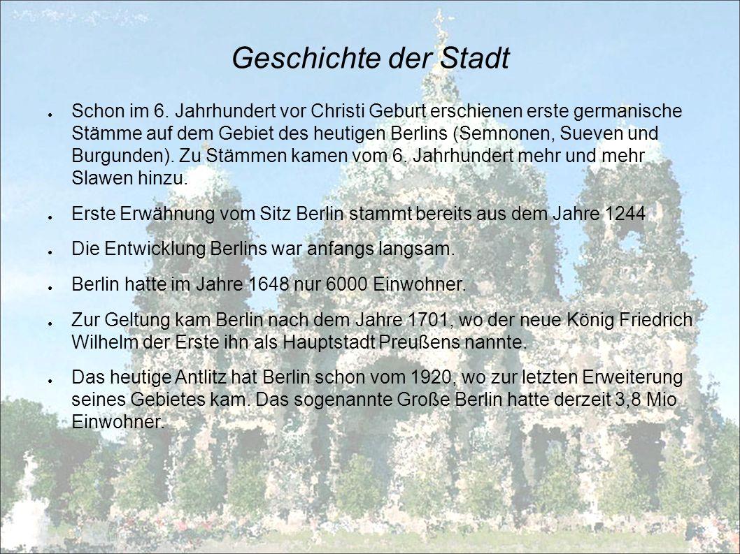 Geschichte der Stadt Schon im 6. Jahrhundert vor Christi Geburt erschienen erste germanische Stämme auf dem Gebiet des heutigen Berlins (Semnonen, Sue