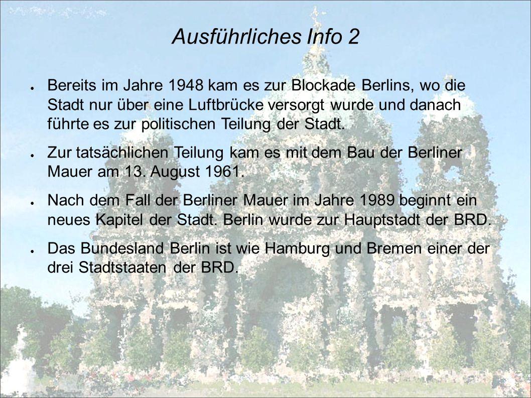 Ausführliches Info 2 Bereits im Jahre 1948 kam es zur Blockade Berlins, wo die Stadt nur über eine Luftbrücke versorgt wurde und danach führte es zur