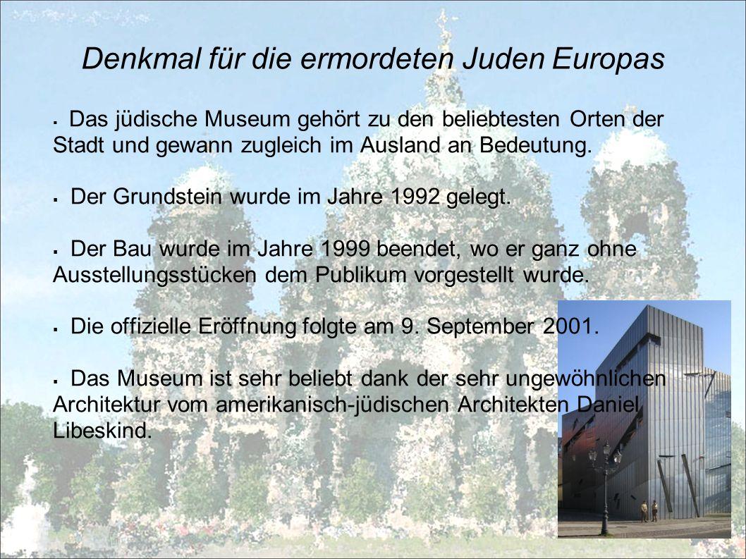 Denkmal für die ermordeten Juden Europas Das jüdische Museum gehört zu den beliebtesten Orten der Stadt und gewann zugleich im Ausland an Bedeutung. D