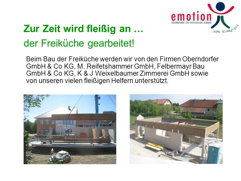 Zur Zeit wird fleißig an … der Freiküche gearbeitet! Beim Bau der Freiküche werden wir von den Firmen Oberndorfer GmbH & Co KG, M. Reifetshammer GmbH,