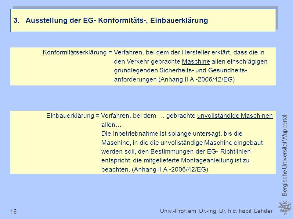 Univ.-Prof. em. Dr.-Ing. Dr. h.c. habil. Lehder Bergische Universität Wuppertal 16 3.Ausstellung der EG- Konformitäts-, Einbauerklärung Konformitätser